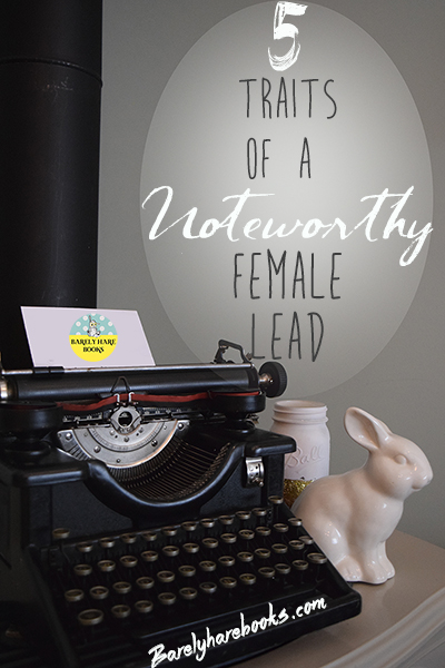 Five Traits of a Noteworthy Female Lead