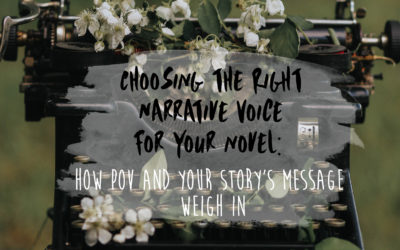 Choosing the Right Narrative Voice for your Novel: How POV and your Story's Message Weigh In