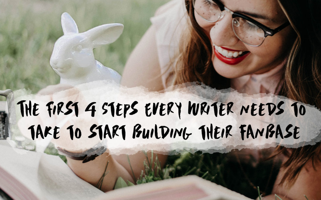 The First 4 Steps Every Writer Needs To Take To Start Building Their Fanbase